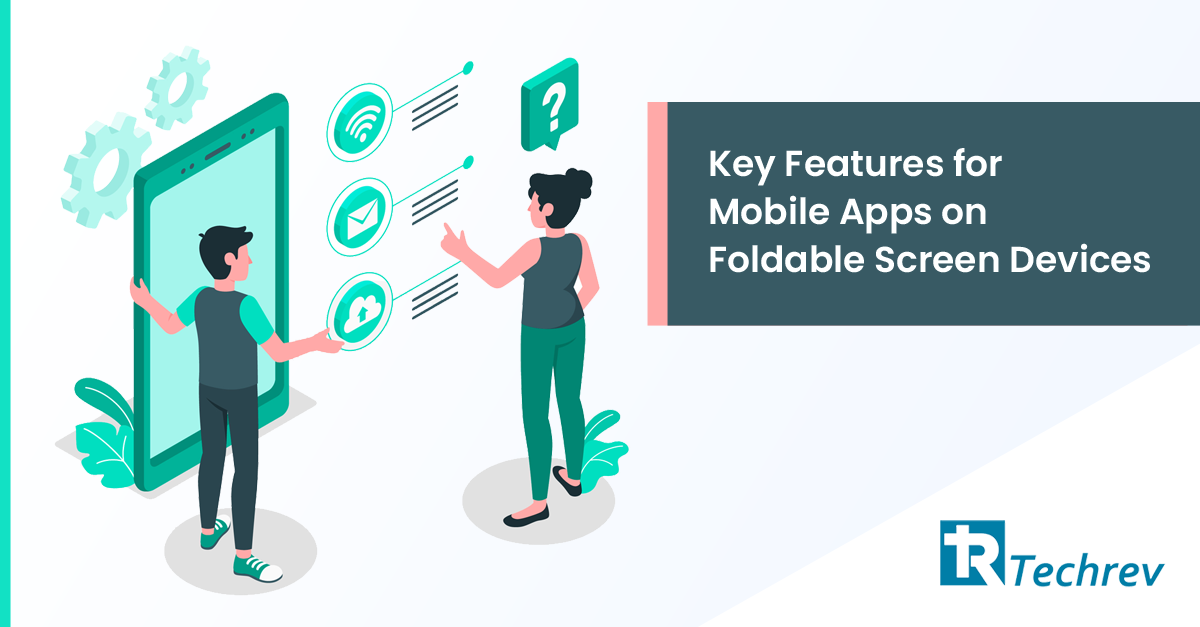 Key features of mobile app development on Foldable screen devices